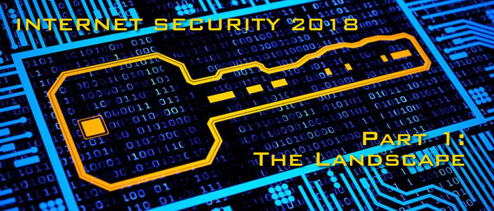 Internet Security 2018 (The Landscape: A View of the Forest, Not the Trees)